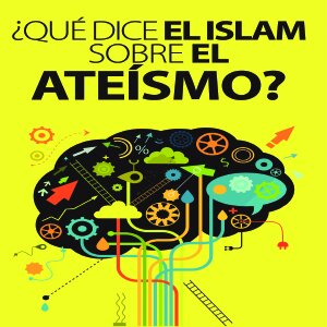 ¿Qué dice el islam sobre el ateísmo?