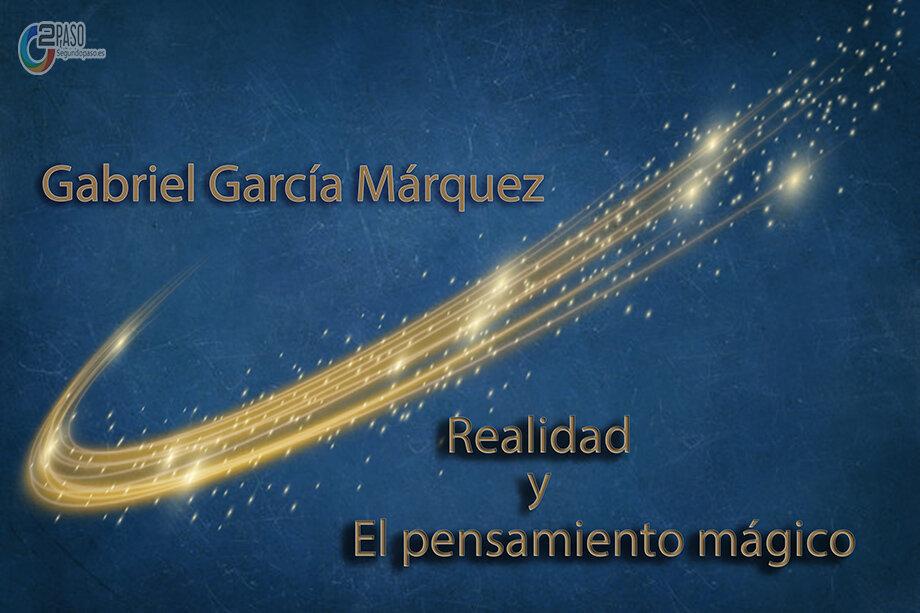 Gabriel García Márquez: realidad y el pensamiento mágico