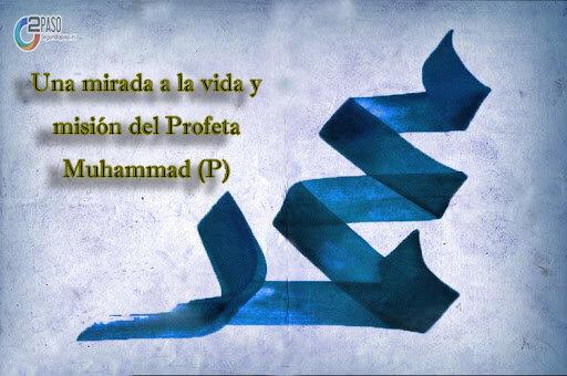 Una mirada a la vida y la misión del Profeta Muhammad (P)
