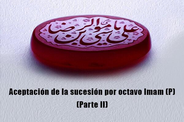 Aceptación de la sucesión por octavo Imam (P) (Parte II)
