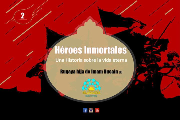 Héroes Inmortales: Ruqaya, la pequeña hija del Imam Husain