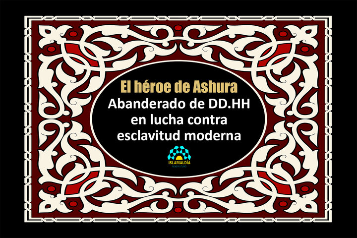 El héroe de Ashura, el abanderado de los derechos humanos en la lucha contra la esclavitud moderna