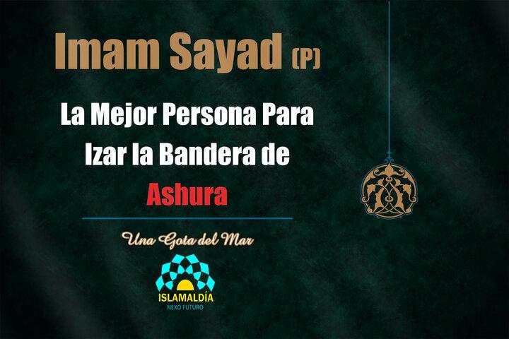 Imam Sayad la mejor persona para izar la bandera de Ashura