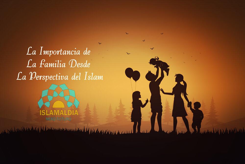 La Importancia de La Familia Desde La Perspectiva del Islam