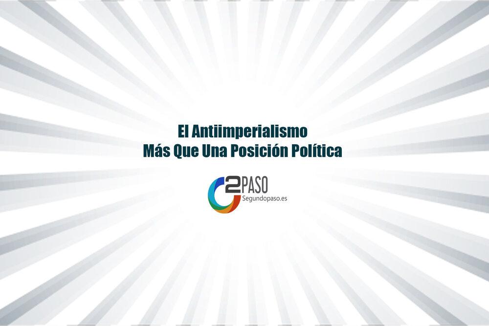 El Antiimperialismo, Más Que Una Posición Política