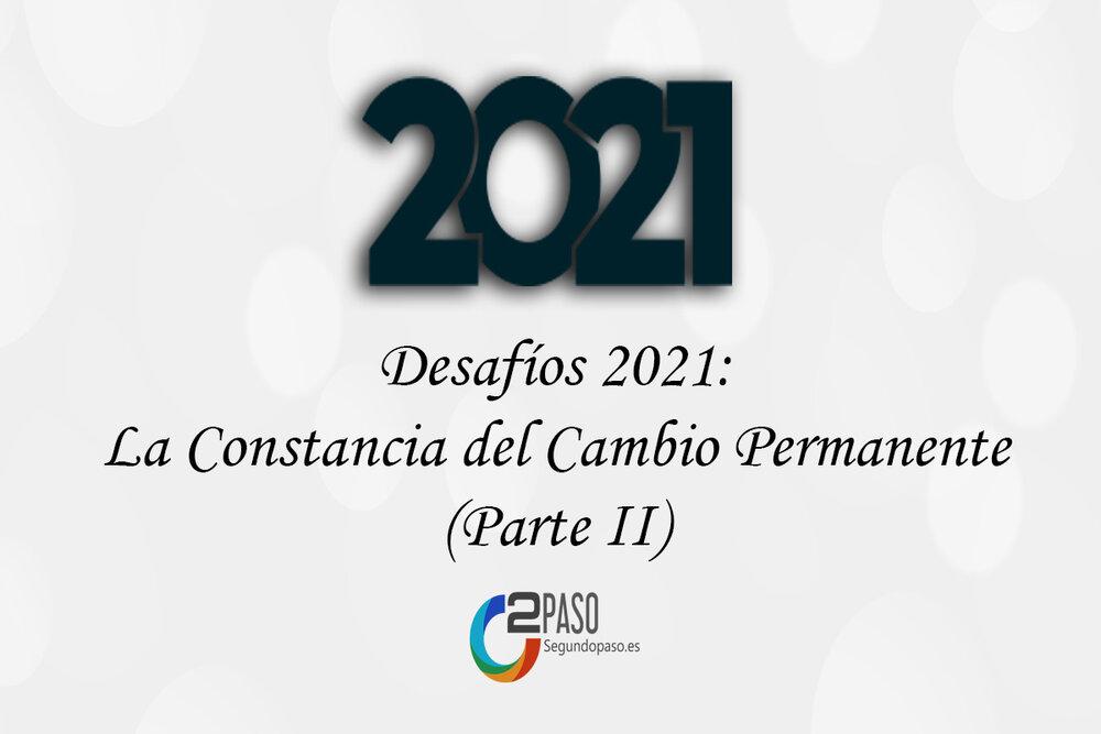 Desafíos 2021: La Constancia del Cambio Permanente (Parte II)