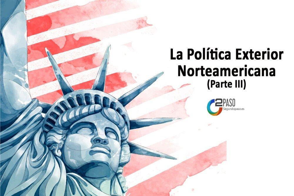 La Política Exterior Norteamericana (Parte III)