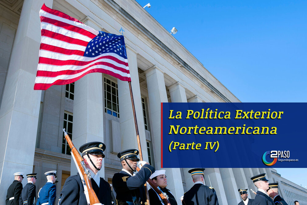 La Política Exterior Norteamericana (Parte IV)