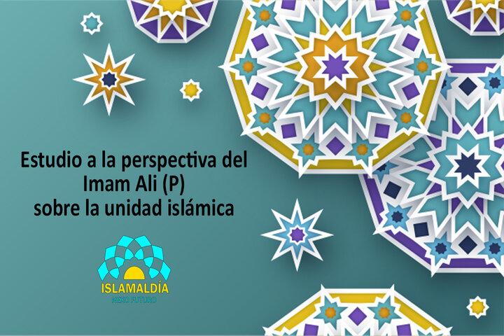 Estudio a la perspectiva del Imam Ali (P) sobre la unidad islámica