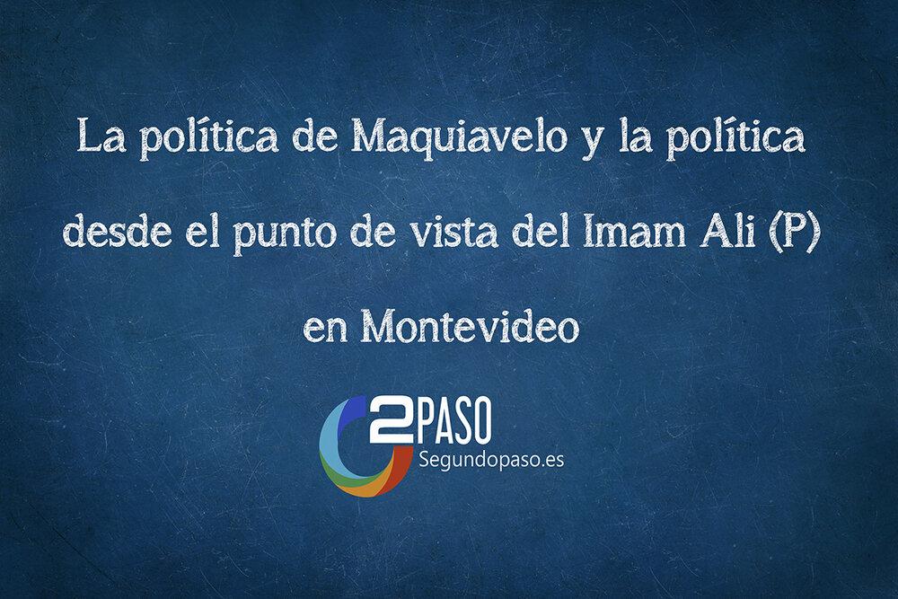La política de Maquiavelo y la política desde el punto de vista del Imam Ali (P) en Montevideo