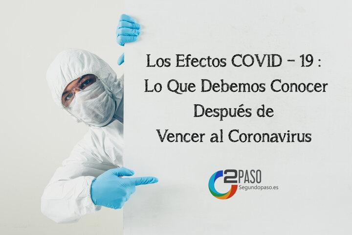 Los Efectos COVID – 19: Lo Que Debemos Conocer Después de Vencer al Coronavirus
