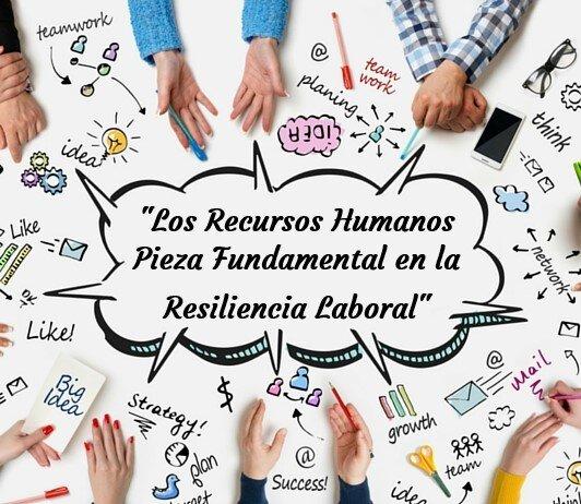 Los Recursos Humanos Pieza Fundamental en la Resiliencia Laboral