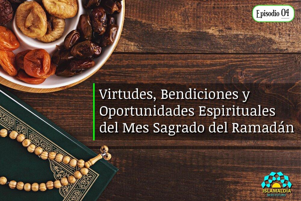 Virtudes, Bendiciones y Oportunidades Espirituales del Mes Sagrado del Ramadán