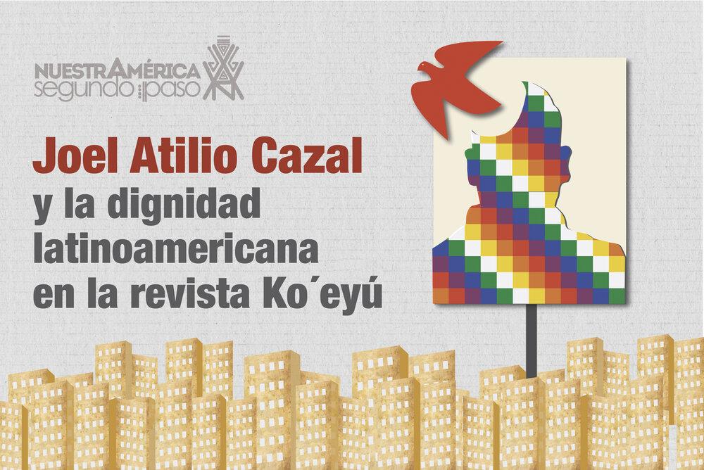 Joel Atilio Cazal y la Dignidad Nuestramericana en la Revista Ko´eyú