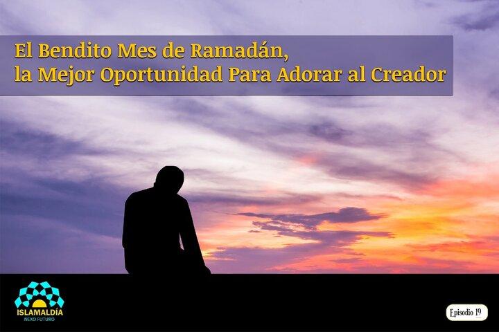 El Bendito Mes de Ramadán, La Mejor Oportunidad Para Adorar al Creador