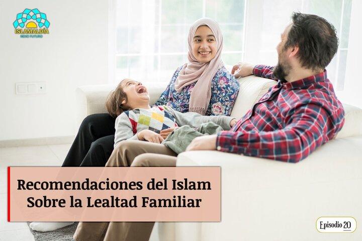 Recomendaciones del Islam Sobre la Lealtad Familiar