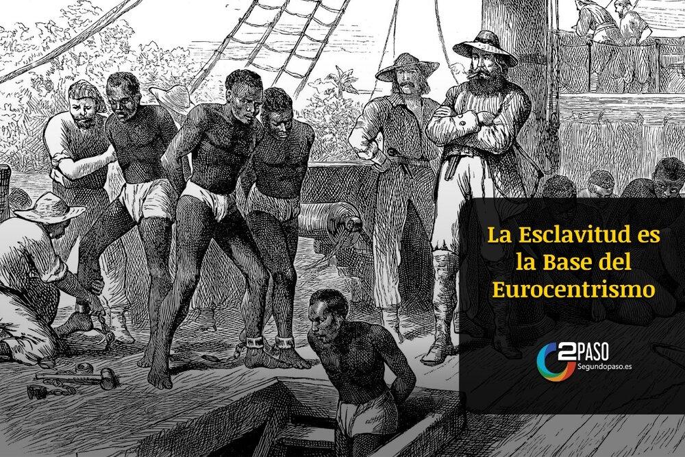 La Esclavitud Es La Base del Eurocentrismo