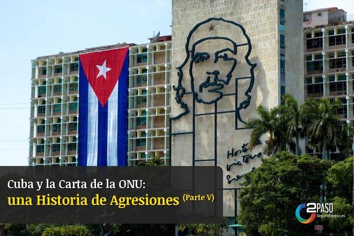 Cuba y la Carta de la ONU: Una Historia de Agresiones Parte V