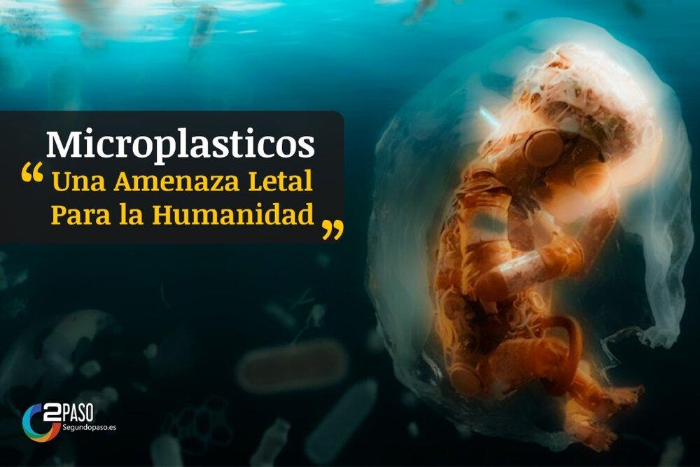 """Microplasticos """"Una Amenaza Letal Para la Humanidad"""""""